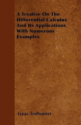A Treatise on the Differential Calculus and Its Applications with Numerous Examples