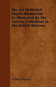 The Art of Michel' Angelo Buonarroti as Illustrated by the Various Collections in the British Museum
