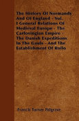 The History of Normandy and of England - Vol. I General Relations of Medieval Europe - The Carlovingian Empire - The Danish Expeditions in the Gauls -