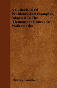 A Collection of Problems and Examples, Adapted to the 'Elementary Course of Mathematics'