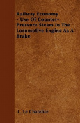 Railway Economy - Use of Counter-Pressure Steam in the Locomotive Engine as a Brake