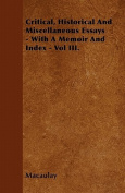 Critical, Historical and Miscellaneous Essays - With a Memoir and Index - Vol III.