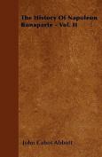 The History of Napoleon Bonaparte - Vol. II