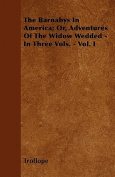 The Barnabys in America; Or, Adventures of the Widow Wedded - In Three Vols. - Vol. I