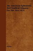 The American Ephemeris and Nautical Almanac for the Year 1874