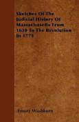 Sketches of the Judicial History of Massachusetts from 1630 to the Revolution in 1775