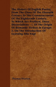 The History of English Poetry, from the Close of the Eleventh Century to the Commencement of the Eighteenth Century. to Which Are Prefixed, Three Diss