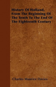 History of Holland, from the Beginning of the Tenth to the End of the Eighteenth Century