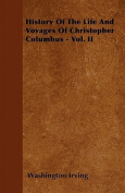History of the Life and Voyages of Christopher Columbus - Vol. II
