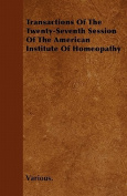 Transactions of the Twenty-Seventh Session of the American Institute of Homeopathy