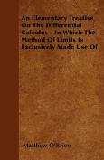 An Elementary Treatise on the Differential Calculus - In Which the Method of Limits Is Exclusively Made Use of