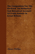 The Companion for the Orchard an Historical and Botanical Account of Fruits Known in Great Britain