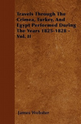 Travels Through the Crimea, Turkey, and Egypt Performed During the Years 1825-1828 - Vol. II