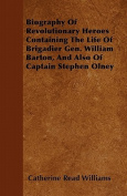 Biography of Revolutionary Heroes Containing the Life of Brigadier Gen. William Barton, and Also of Captain Stephen Olney