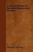 A General Volume of Epitaphs, Original and Selected;
