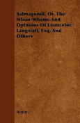 Salmagundi, Or, the Whim-Whams and Opinions of Launcelot Langstaff, Esq, and Others