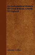 An Ecclesiastical History of Great Britain, Chiefly of England