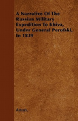 A Narrative of the Russian Military Expedition to Khiva, Under General Perofski, in 1839