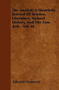 The Analyst; A Quarterly Journal of Science, Literature, Natural History, and the Fine Arts - Vol. IX