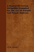 A Manual of Grecian Antiquities Compiled for the Use of Schools and Private Students