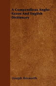 A Compendious Anglo-Saxon and English Dictionary