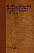 The Rhine - History and Legends of Its Castles, Abbeys, Monasteries, and Towns