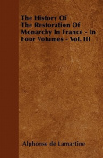 The History of the Restoration of Monarchy in France - In Four Volumes - Vol. III