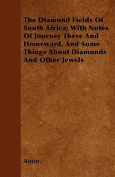 The Diamond Fields of South Africa; With Notes of Journey There and Homeward, and Some Things about Diamonds and Other Jewels