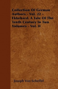 Collection of German Authors - Vol. 22 - Ekkehard. a Tale of the Tenth Century in Two Volumes - Vol. II