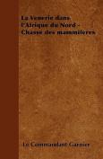 La Venerie Dans L'Afrique Du Nord - Chasse Des Mammiferes [FRE]