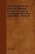 Choix de Poesies de Pierre de Ronsard Precede de Sa Vie Et Accompagne de Notes Explicatives - Tome II [FRE]