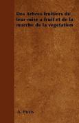 Des Arbres Fruitiers de Leur Mise a Fruit Et de La Marche de La Vegetation [FRE]