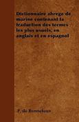 Dictionnaire Abrege de Marine Contenant La Traduction Des Termes Les Plus Usuels, En Anglais Et En Espagnol [FRE]