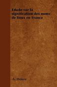 Edude Sur La Signification Des Noms de Lieux En France [FRE]