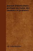 Journal D'Horticulutre Pratique Ou, Guide Des Amateurs Et Jardiniers [FRE]