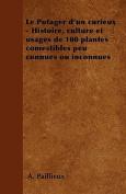 Le Potager D'Un Curieux - Histoire, Culture Et Usages de 100 Plantes Comestibles Peu Connues Ou Inconnues [FRE]