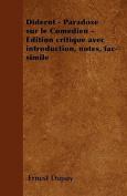 Diderot - Paradoxe Sur Le Comedien - Edition Critique Avec Introduction, Notes, Fac-Simile [FRE]