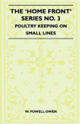 The 'Home Front' Series No. 3 - Poultry Keeping on Small Lines