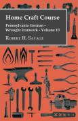 Home Craft Course - Pennsylvania German - Wrought Ironwork - Volume 10