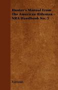 Hunter's Manual from the American Rifleman - Nra Handbook No. 5