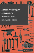 Hand-Wrought Ironwork - A Book of Projects