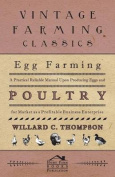Egg Farming - A Practical Reliable Manual Upon Producing Eggs and Poultry for Market as a Profitable Business Enterprise