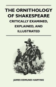 The Ornithology of Shakespeare - Critically Examined, Explained, and Illustrated