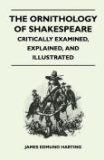 The Ornithology of Shakespeare - Critically Examined, Explained, and Illustrated