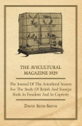 The Avicultural Magazine 1929 - The Journal of the Avicultural Society for the Study of British and Foreign Birds in Freedom and in Captivity