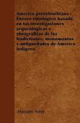 America Precolombiana - Ensayo Etnologico Basado En Las Investigaciones Arqueologicas y Etnograficas de Las Tradictiones, Monumentos y Antiguedades de [Spanish]