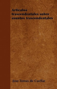 Articulos Trascendentales Sobre Asuntos Trascendentales [Spanish]