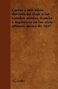 Cartas a MIS Hijos, Durante Un Viaje a Los Estados Unidos, Francia E Inglaterra En Lus Siete Ultimos Meses de 1837 [Spanish]