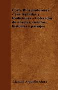 Costa Rica Pintoresca - Sus Leyendas y Tradiciones - Coleccion de Novelas, Cuentos, Historias y Paisajes [Spanish]
