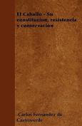 El Caballo - Su Constitucion, Resistencia y Conservacion [Spanish]